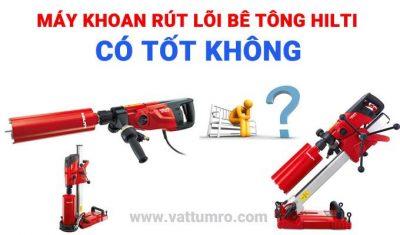 may-khoan-rut-loi-be-tong-hilti-co-tot-khong