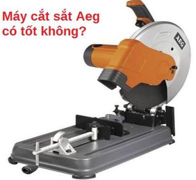 máy cắt sắt Aeg có tốt không?
