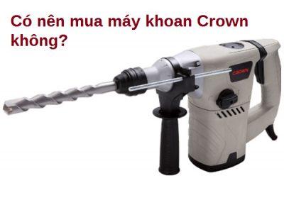 may-khoan-Crown-co-nen-mua-khong