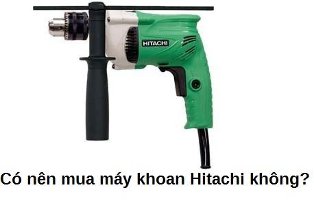 Có nên mua máy khoan Hitachi không?