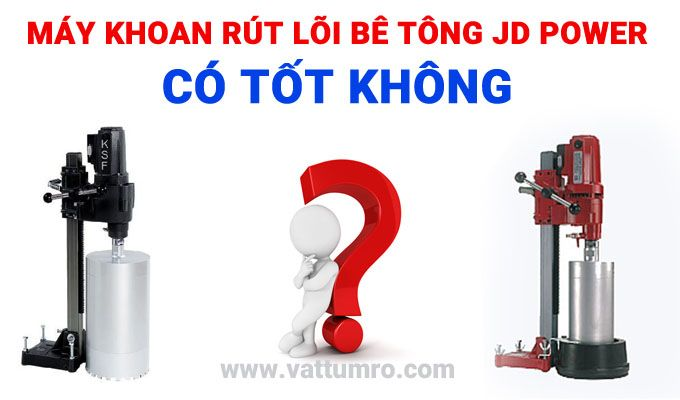 may-khoan-rut-loi-be-tong-jd-power-co-tot-khong
