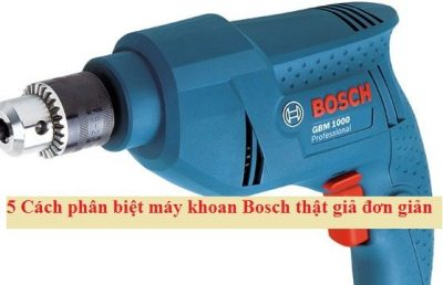 phân biệt máy khoan Bosch thật giả đơn giản